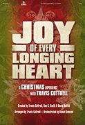 Joy of Every Longing Heart Arranger: Travis Cottrell Joy of Every Longing Heart is a festive Christmas experience celebrating the birth of o...