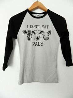 I Dont Eat Pals   / Fitted Baseball shirt  / by VeganPolice, $22.00
