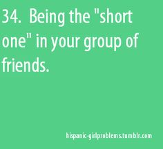 "You know you're Latino (Hispanic) when... Being the ""short one"" in your group of friends"