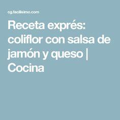 Receta exprés: coliflor con salsa de jamón y queso   Cocina