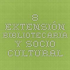 8. Extensión bibliotecaria y socio-cultural