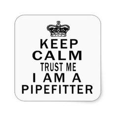 Keep Calm Trust Me I Am A Pipefitter Sticker