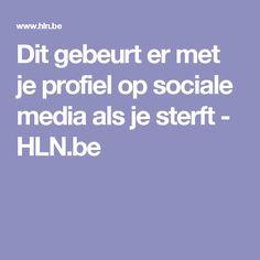 Dit gebeurt er met je profiel op sociale media als je sterft - HLN.be