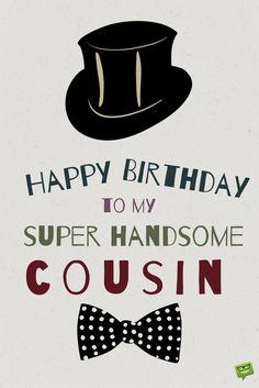 Happy Birthday to my super handsome cousin.