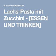 Lachs-Pasta mit Zucchini - [ESSEN UND TRINKEN]