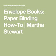 Envelope Books: Paper Binding How-To | Martha Stewart