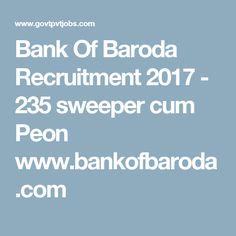 Bank Of Baroda Recruitment 2017 - 235 sweeper cum Peon www.bankofbaroda.com