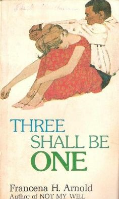 Three Shall Be One   Francena H. Arnold