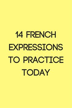 Here are 14 French expressions to practice today (with videos).  http://amp.gs/fvAe