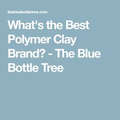 What's the Best Polymer Clay Brand? - The Blue Bottle Tree