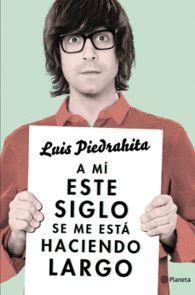 A MI ESTE SIGLO SE ME ESTA  HACIENDO LARGO de Luis Piedrahita