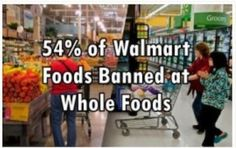 Dangerous Ingredients: 54% of Food Sold at Walmart is Banned by Whole Foods Market -   http://livefreelivenatural.com/54_walmart_food_banned_wholefoods/#