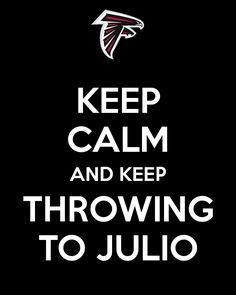"""""""Keep Calm And Keep Throwing To Julio."""" Part of an online poster campaign I created for the Atlanta Falcons run to the Super Bowl. Pin it, post it, pass it on!"""