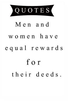 MEN AND WOMEN HAVE EQUAL REWARDS FOR THEIR DEEDS Love Life Inspirational Quotes, Wisdom Quotes, Life Quotes, Men And Women, Equality, Philosophy, It Cast, Motivation, Happiness