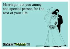 Marriage lets you annoy one special person for the rest of your life. #marriage #wedding #ecards #rottenecards