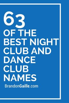 63 of the Best Night Club and Dance Club Names