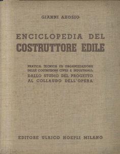 Gianno Arosio ENCICLOPEDIA DEL COSTRUTTORE EDILE Hoepli Editore 1941.