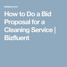 How to Do a Bid Proposal for a Cleaning Service | Bizfluent