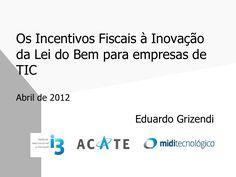 apresentao-incentivos-inovao-acate-03-04-2012 by Eduardo Grizendi via Slideshare