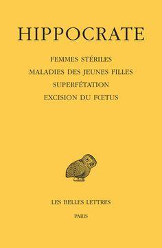 Tome XII, 4e partie : Femmes stériles - Maladies des jeunes filles - Superfétation - Excision du fœtus Literature, Greek, Ancient History, Daughters, Literatura