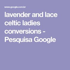 lavender and lace celtic ladies conversions - Pesquisa Google