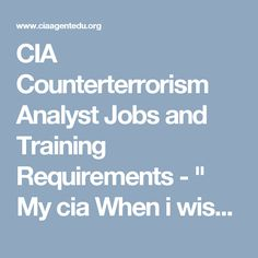 "CIA Counterterrorism Analyst Jobs and Training Requirements - "" My cia When i wish? Where i wish? ..As i wish ! As my "" bald-eagle-"" American Heraldic Predator ! ""American Foreign Policiy-""."