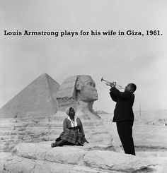 The 50 Most Romantic Photographs Of All Time. Louis Armstrong at the Sphynx
