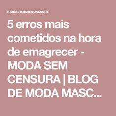 5 erros mais cometidos na hora de emagrecer - MODA SEM CENSURA | BLOG DE MODA MASCULINA