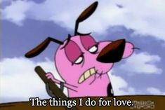 Having doubts about being in love or ever finding love. 25 Courage The Cowardly Dog GIFs That Look Exactly Like Your Quarter-Life Crisis Exactly Like You, I Love You All, Quotes Gif, Dog Quotes, Cartoon Network, Courage The Cowardly Dog, Motivational Images, When I Die, Dog Wallpaper