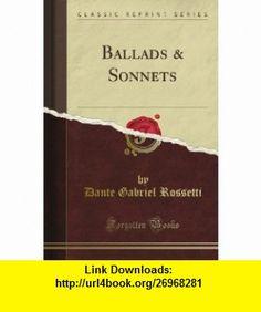 Ballads  Sonnets (Classic Reprint) Dante Gabriel Rossetti ,   ,  , ASIN: B008C496J2 , tutorials , pdf , ebook , torrent , downloads , rapidshare , filesonic , hotfile , megaupload , fileserve