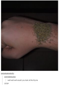 Well well well, would you look at the thyme? I laughed way too hard. Bad Puns, I Love To Laugh, Laughing So Hard, Just For Laughs, Tumblr Funny, Funny Posts, That Way, Laugh Out Loud, The Funny