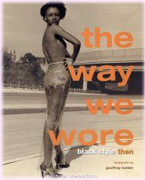 Book - The Way We Wore - History Of Black Fashion - African-American Style