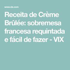 Receita de Crème Brûlée: sobremesa francesa requintada e fácil de fazer - VIX