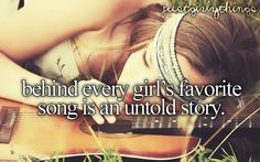 I believe a girl's favorite music speaks more about her and her feelings then her mouth ever will.