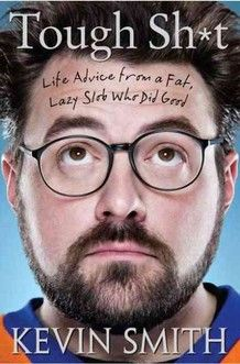 Tough Sh*t, Life Advice From A Fat, Lazy Slob Who Did Good, by Kevin Smith