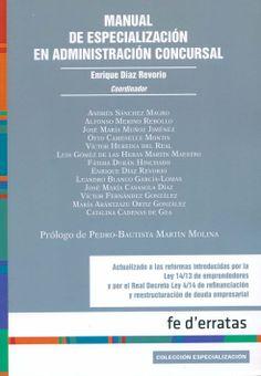 Manual de especialización en administración concursal / Enrique Díaz Revorio (coordinador) ; [autores]: Andrés Sánchez Magro... [et al.] ; prólogo de Pedro-Bautista Martín Molina, 2014