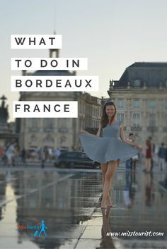 What to do in Bordeaux France - The ultimate guide http://misstourist.com/things-to-do-in-bordeaux-the-ultimate-guide/