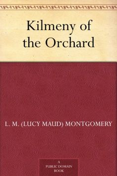 Kilmeny of the Orchard by L. M. (Lucy Maud) Montgomery,