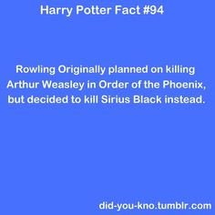 As much as I love Arthur, I would so rather Sirius still be alive.. :(