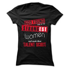 God Found Some... Women And... Talent Scout 999 Cool Job Shirt !