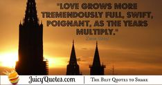 """""""Love grows more tremendously full, swift, poignant,as the years multiply. Love Picture Quotes, Cute Love Pictures, Cute Love Quotes, Daily Quotes, Best Quotes, Happy Anniversary Quotes, Zane Grey, Perfect Love, Jokes Quotes"""