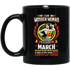 Wonder Woman Mug I Was Born In March Whit My Heart On My Sleeve A Fire In My Soul And Mouth I Can't ConTrol Coffee Mug Tea Mug