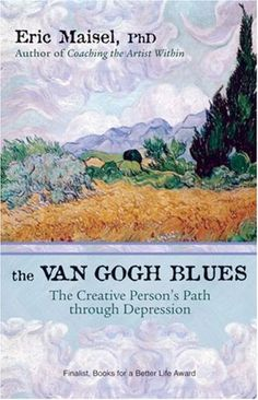 """Van Gogh Blues: The Creative Person's Path Through Depression"" by Eric Maisel, as featured on Arts & Healing Network"