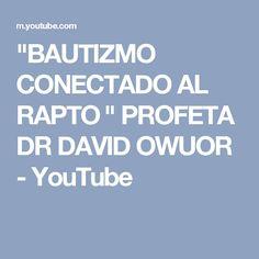 """""""BAUTIZMO CONECTADO AL RAPTO """" PROFETA DR DAVID OWUOR - YouTube David, Youtube, Youtubers, Youtube Movies"""