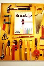 Manual práctico del bricolaje / [textos, estilismo y coordinación Ana Torán]