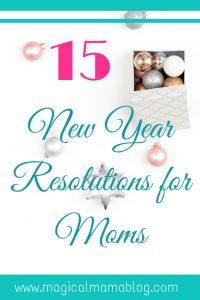 MagicalMamaBlog: 15 New Year Resolutions for Moms.  Ways to improve yourself in 2018
