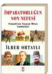 İmparatorluğun Son Nefesi & Osmanlı'nın Yaşayan Mirası Cumhuriyet - İlber ORTAYLI