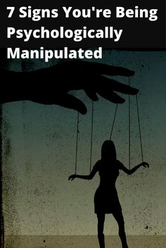 7 Signs You're Being Psychologically Manipulated