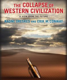 """THE COLLAPSE OF WESTERN CIVILIZATION : A VIEW FROM THE FUTURE de Naomi Oreskes et Erik M. Conway. In this work of science-based fiction, the authors imagine a world devastated by climate change. Dramatizing the science in ways traditional nonfiction cannot, the book reasserts the importance of scientists and the work they do and reveals the self-serving interests of the so called """"carbon combustion complex"""" that have turned the practice of science into political fodder. Cote : 9-4731 ORE"""
