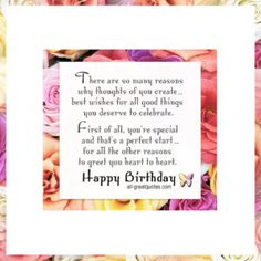 There are so many reasons why thoughts of you create best wishes for all good things you deserve to celebrate. First of all, you're special and that's a perfect start for all the other reasons to greet you heart to heart. Happy Birthday   all-greatquotes.com #HappyBirthday #BirthdayWishes